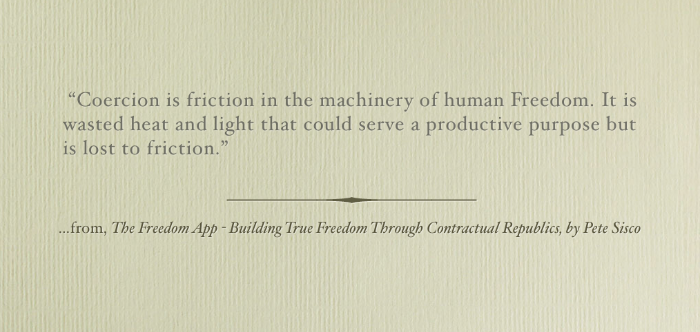 Coercion is friction to freedom.